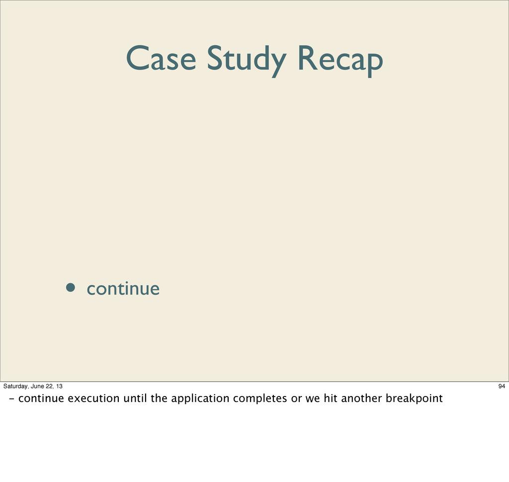 Case Study Recap • debugger • display • step • ...