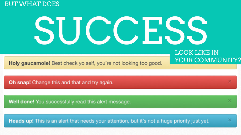 SUCCESS BUT WHAT DOES LOOK LIKE IN  YOUR COMMU...