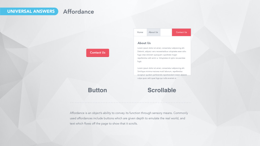 Affordance is an object's ability to convey its...