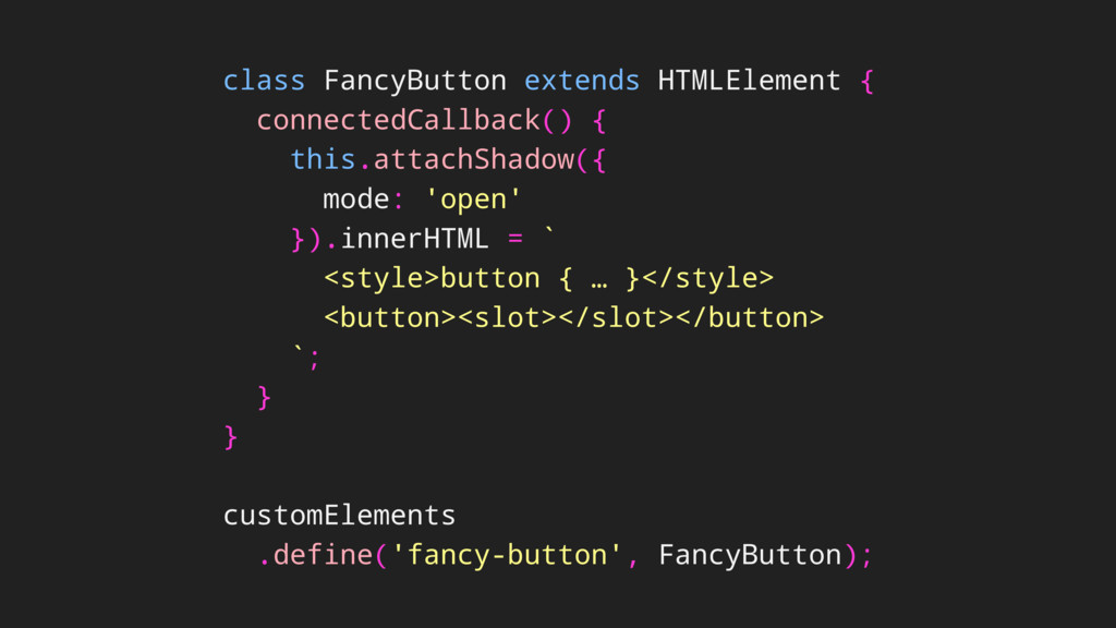 class FancyButton extends HTMLElement { connect...