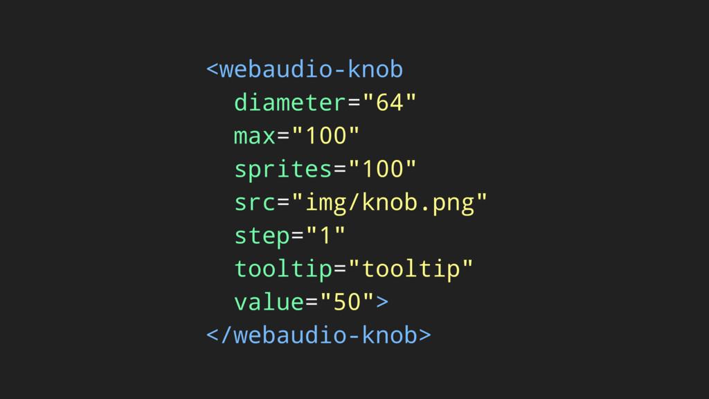 """<webaudio-knob diameter=""""64"""" max=""""100"""" sprites=..."""