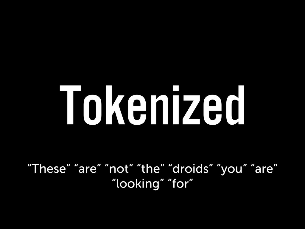 "Tokenized ""These"" ""are"" ""not"" ""the"" ""droids"" ""y..."