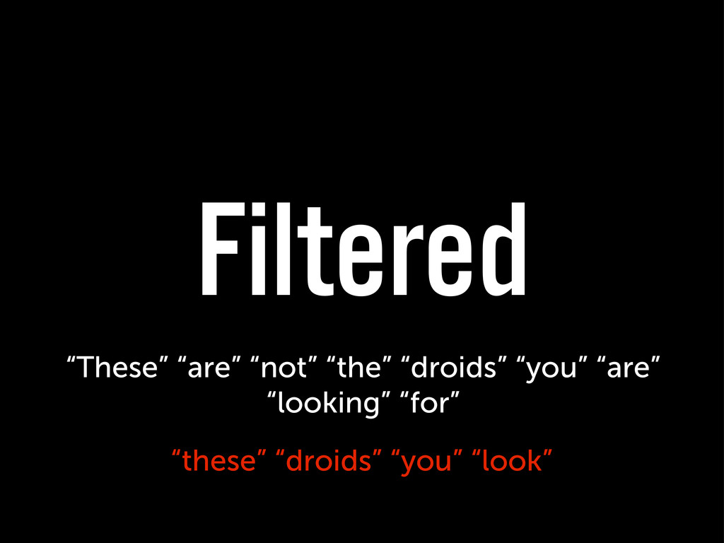 "Filtered ""these"" ""droids"" ""you"" ""look"" ""These"" ..."