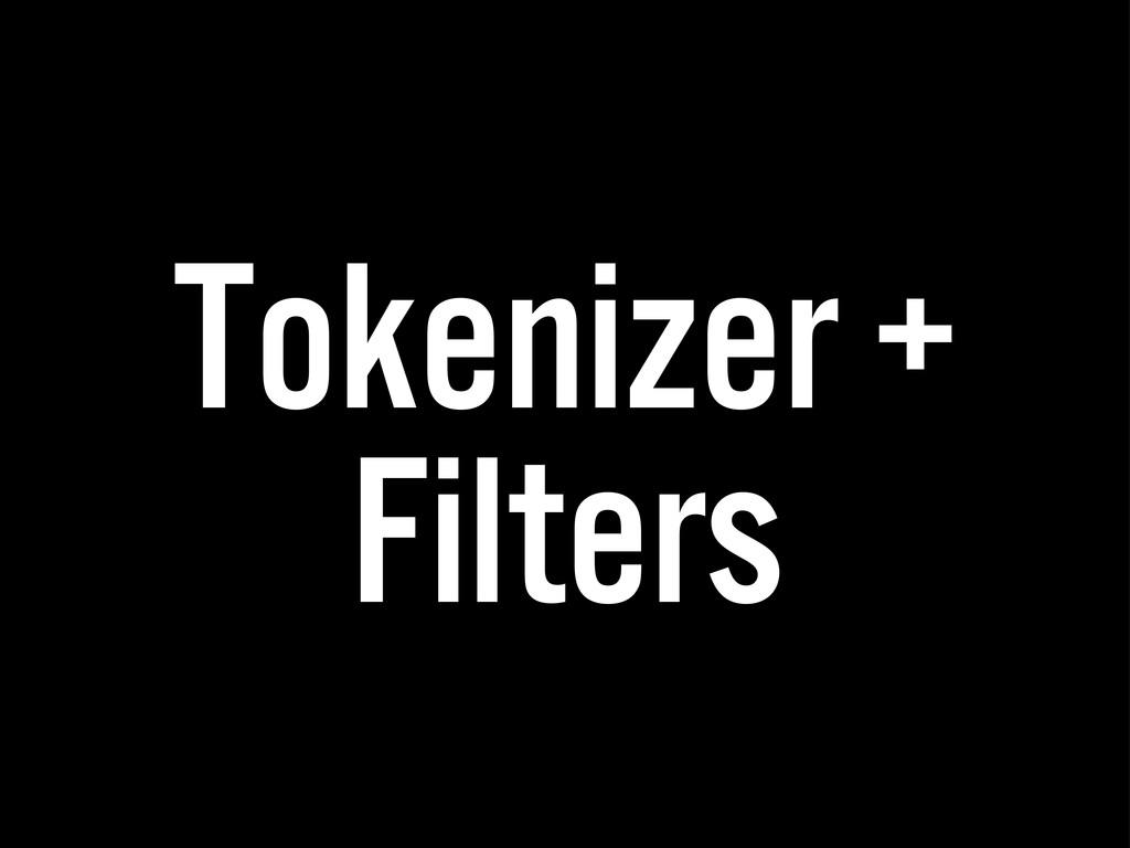 Tokenizer + Filters