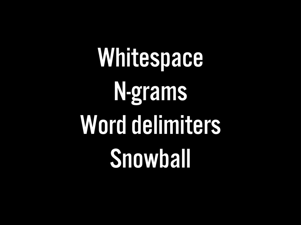 Whitespace N-grams Word delimiters Snowball
