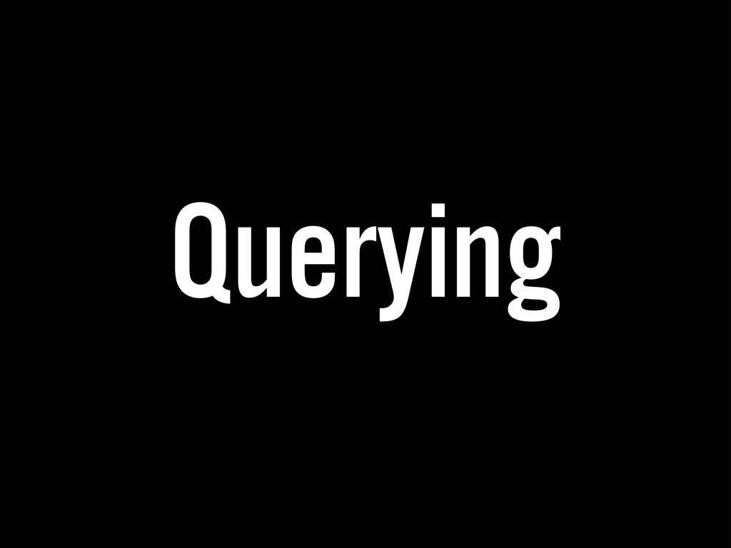 Querying