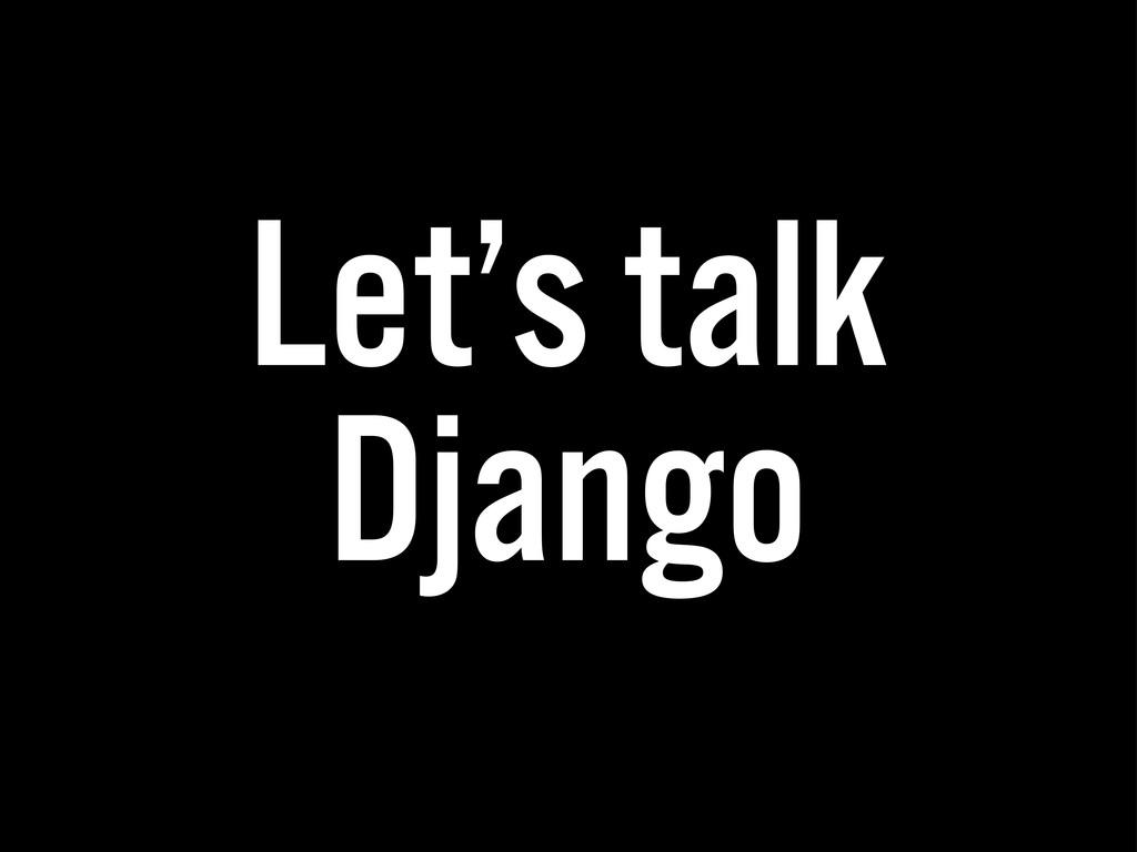 Let's talk Django