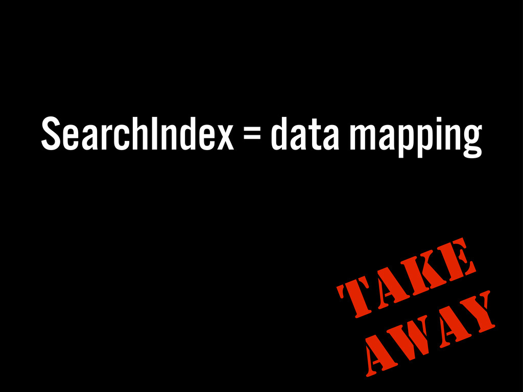 SearchIndex = data mapping Take Away