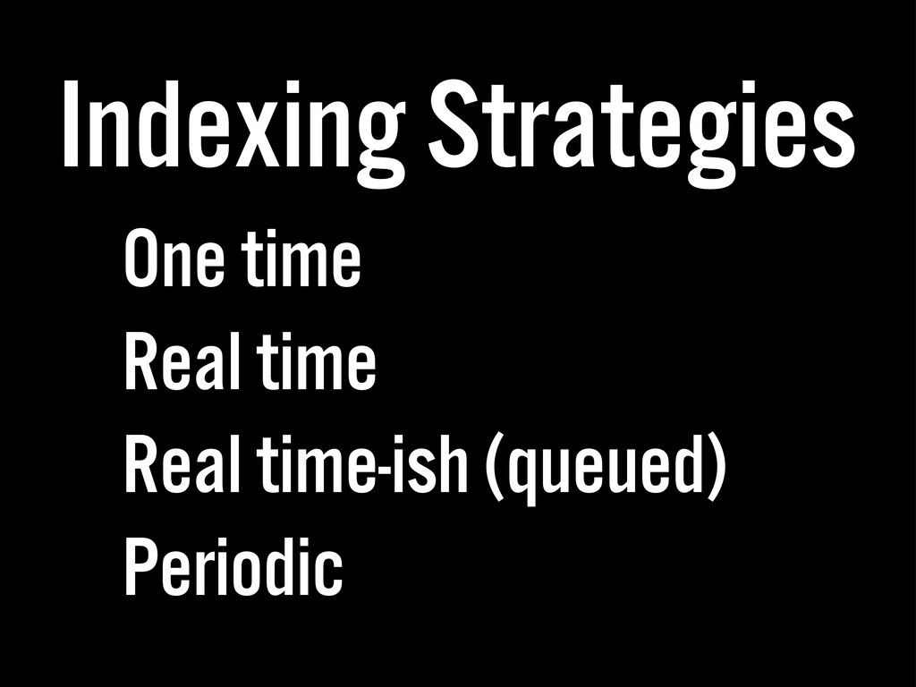 Indexing Strategies One time Real time Real tim...