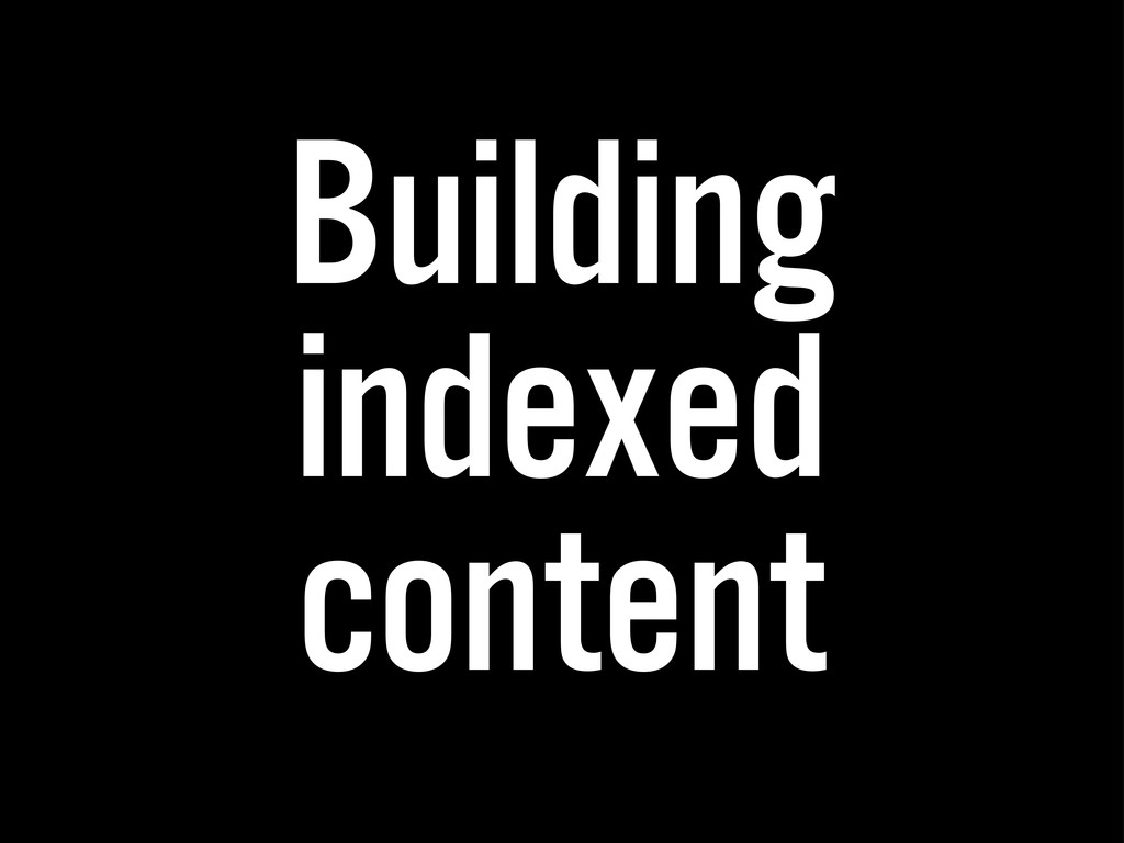 Building indexed content