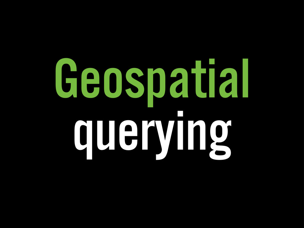 Geospatial querying
