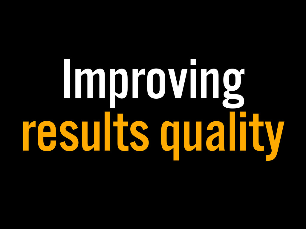 Improving results quality