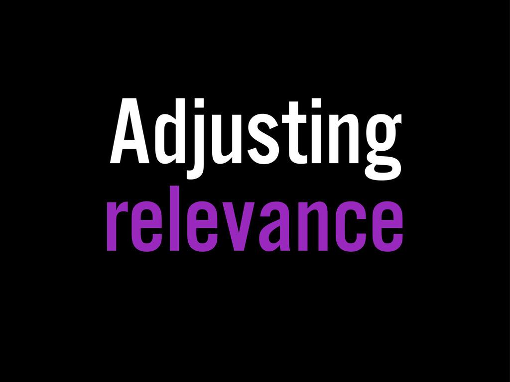 Adjusting relevance