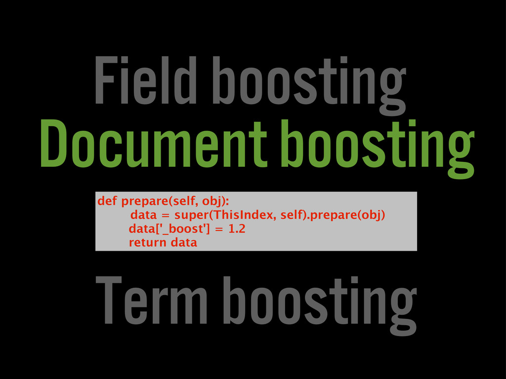 Field boosting Document boosting Term boosting ...