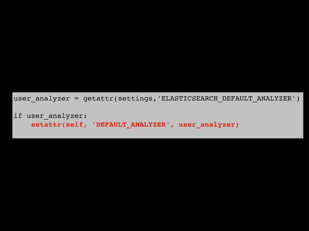 user_analyzer = getattr(settings,'ELASTICSEARCH...