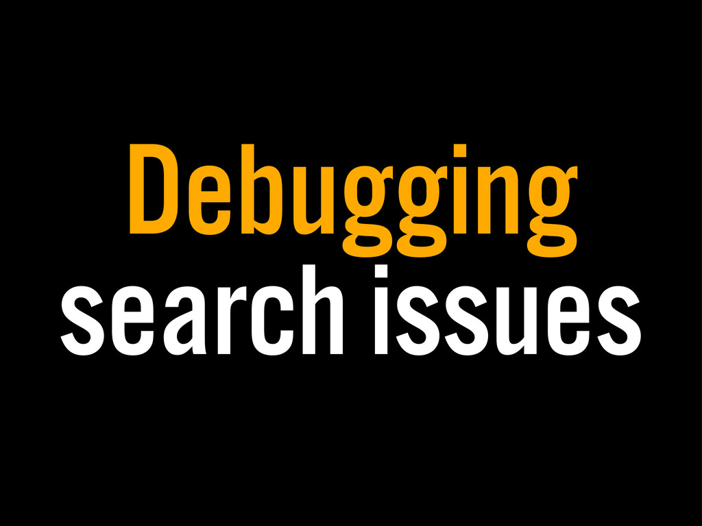Debugging search issues