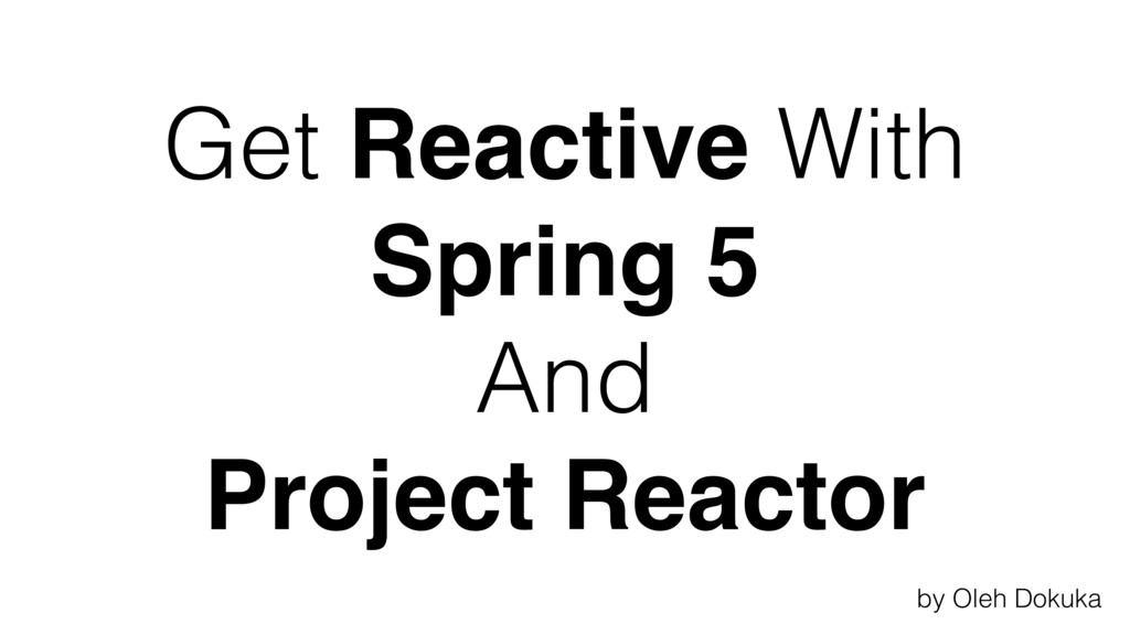 Get Reactive With Spring 5 And Project Reactor ...
