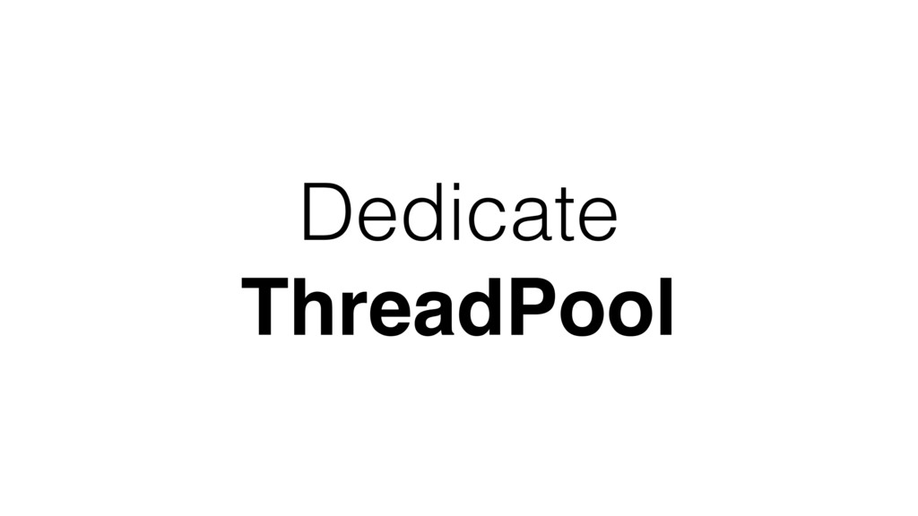 Dedicate ThreadPool