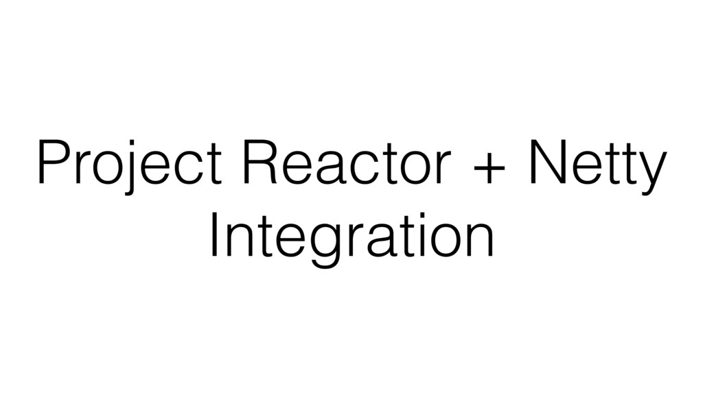 Project Reactor + Netty Integration