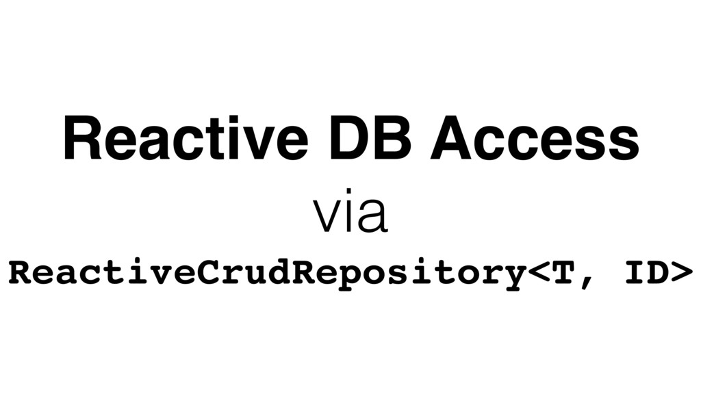 Reactive DB Access via ReactiveCrudRepository<T...