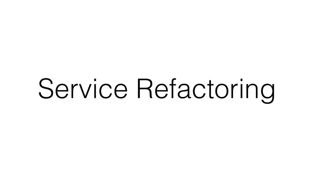 Service Refactoring
