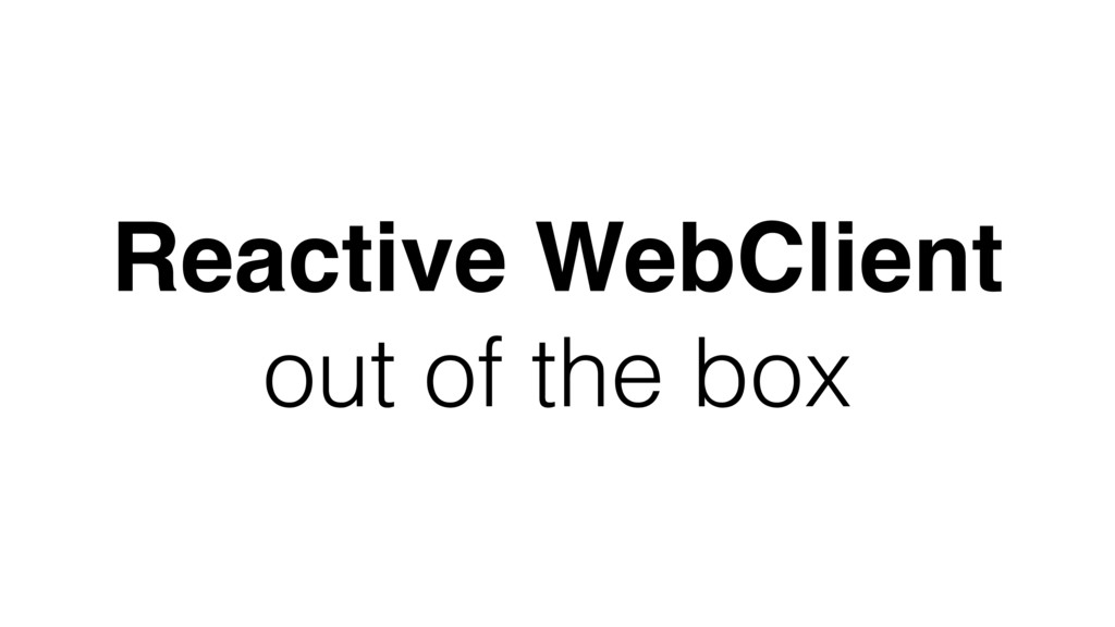 Reactive WebClient out of the box