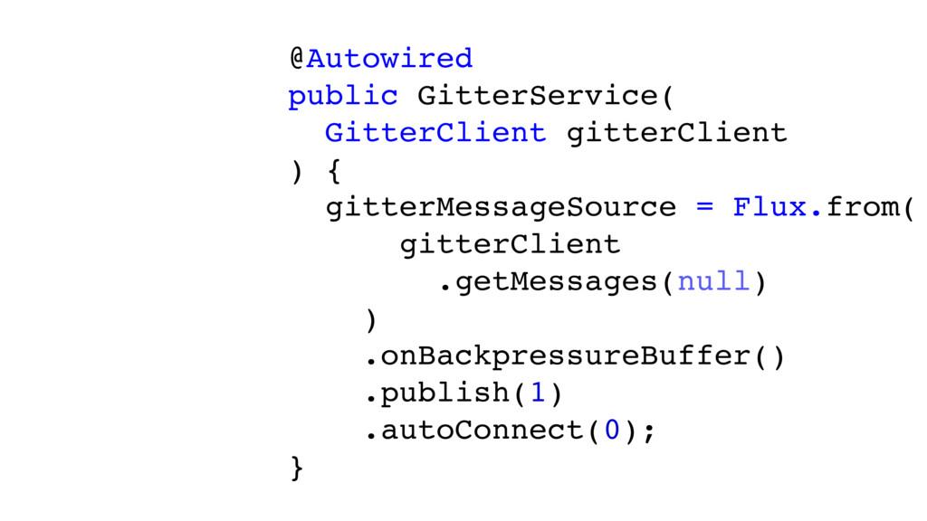 @Autowired public GitterService( GitterClient g...
