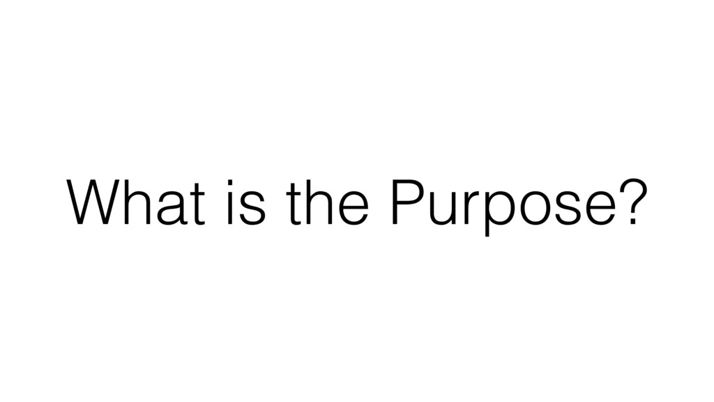 What is the Purpose?