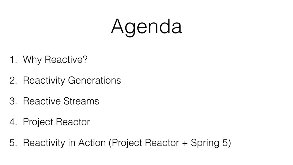 Agenda 1. Why Reactive? 2. Reactivity Generatio...