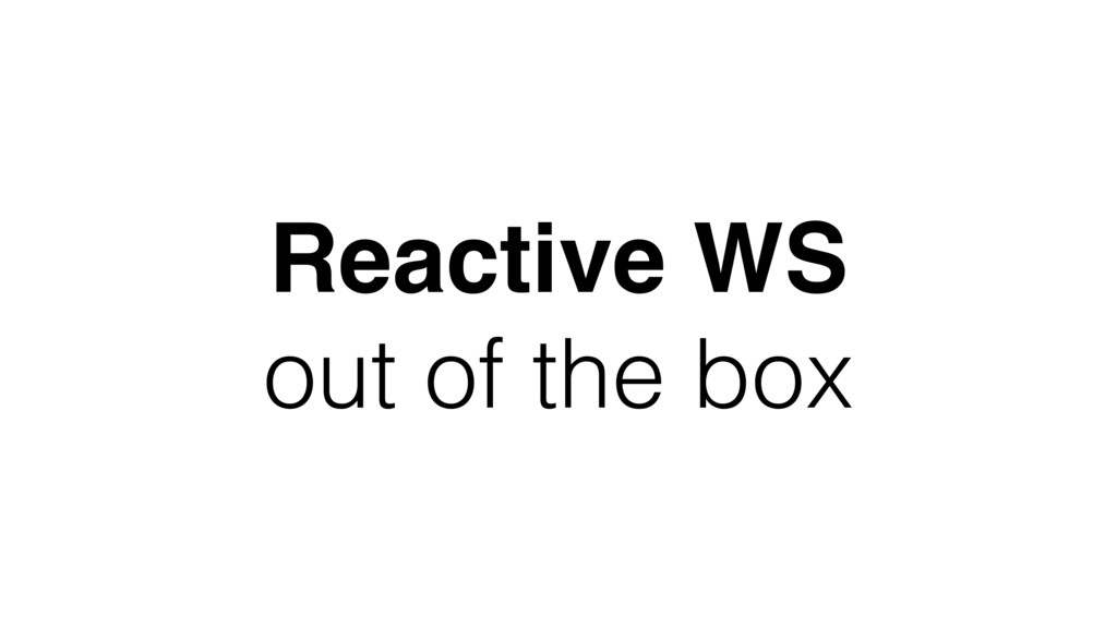 Reactive WS out of the box
