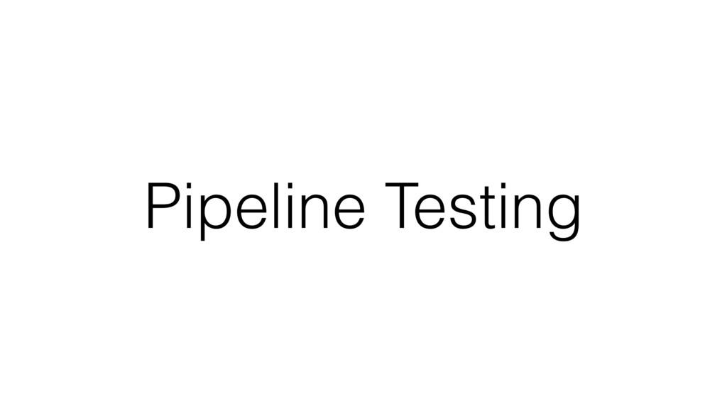 Pipeline Testing