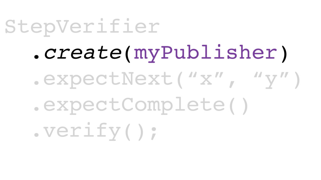 "StepVerifier .create(myPublisher) .expectNext(""..."