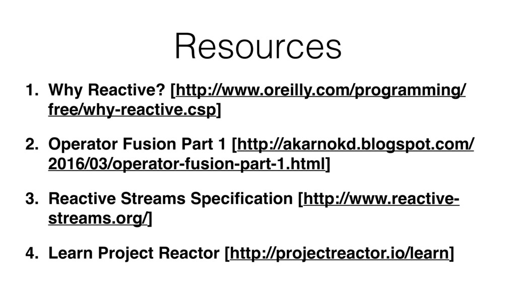 Resources 1. Why Reactive? [http://www.oreilly....