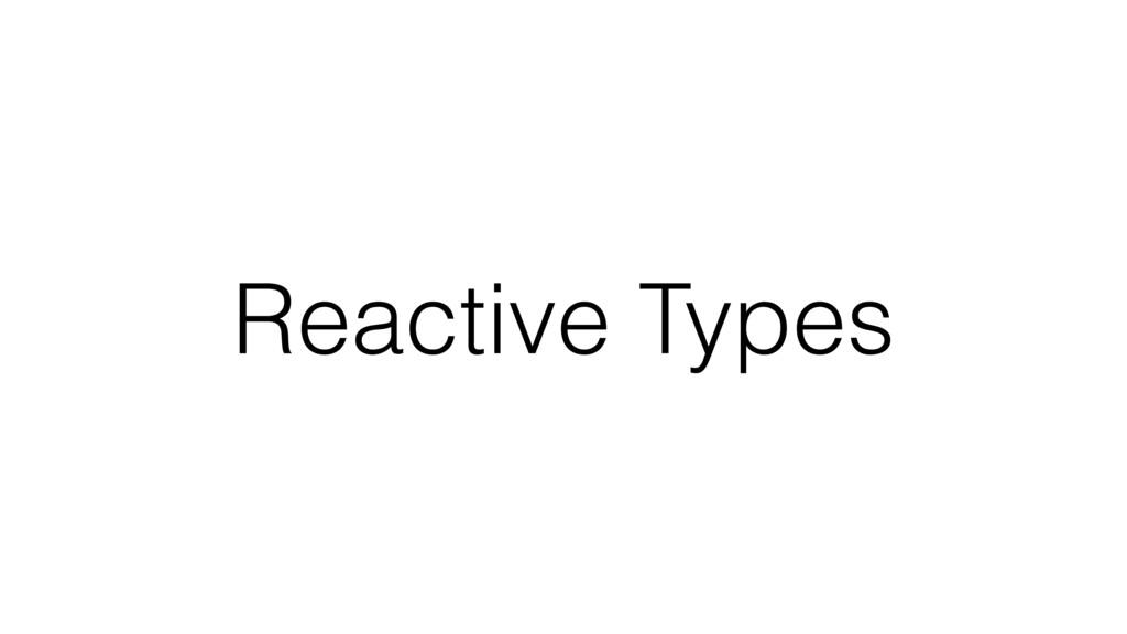 Reactive Types