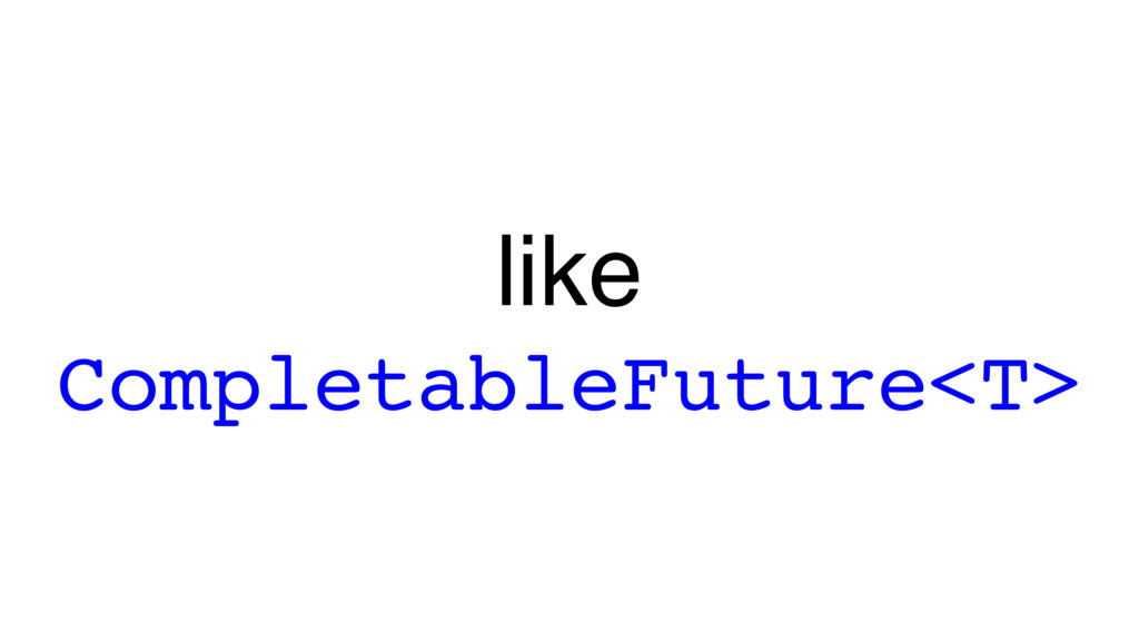 like CompletableFuture<T>