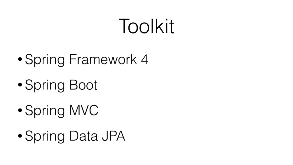 Toolkit • Spring Framework 4 • Spring Boot • Sp...