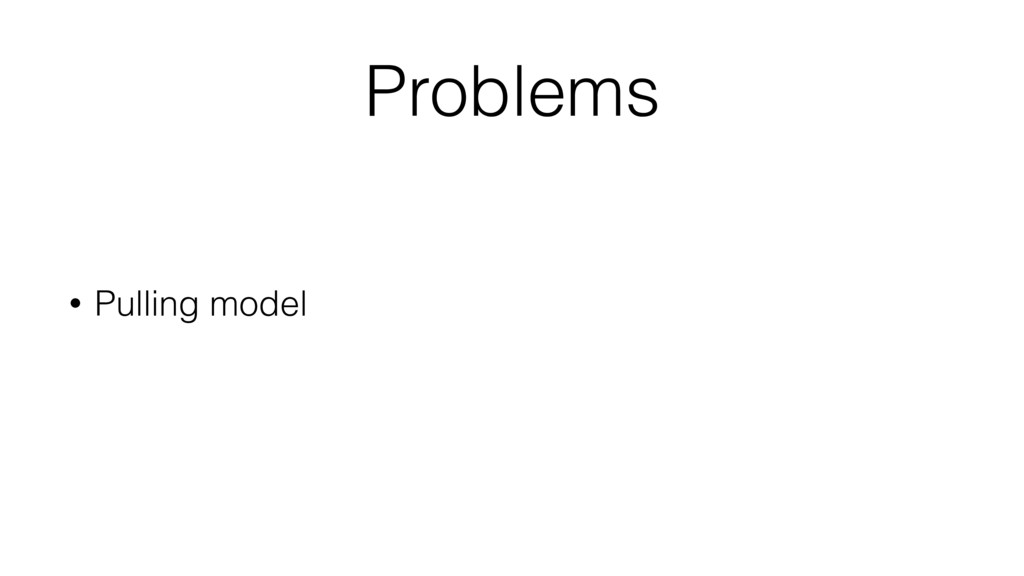 Problems • Pulling model