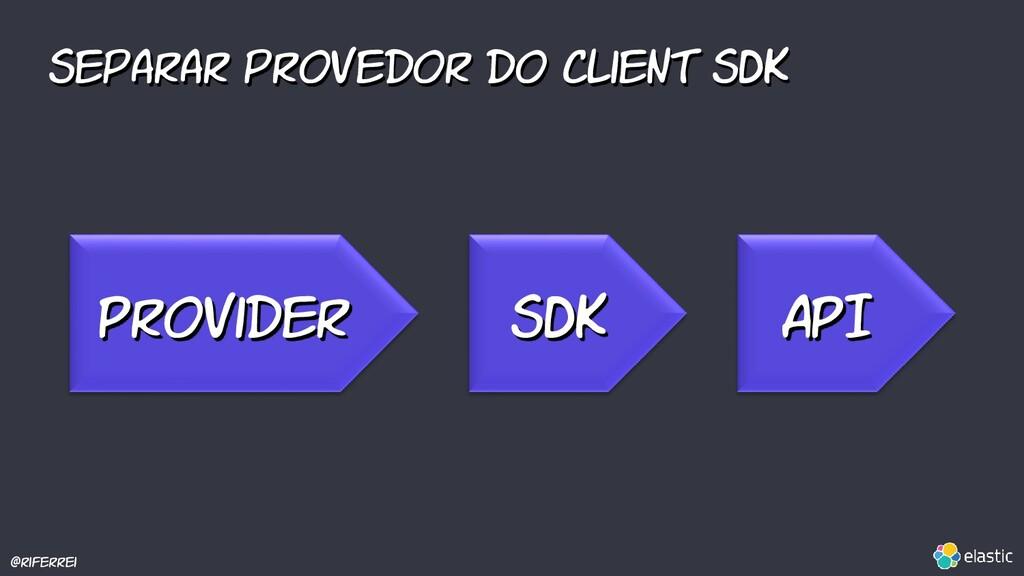 @riferrei Separar provedor do Client SDK Provid...