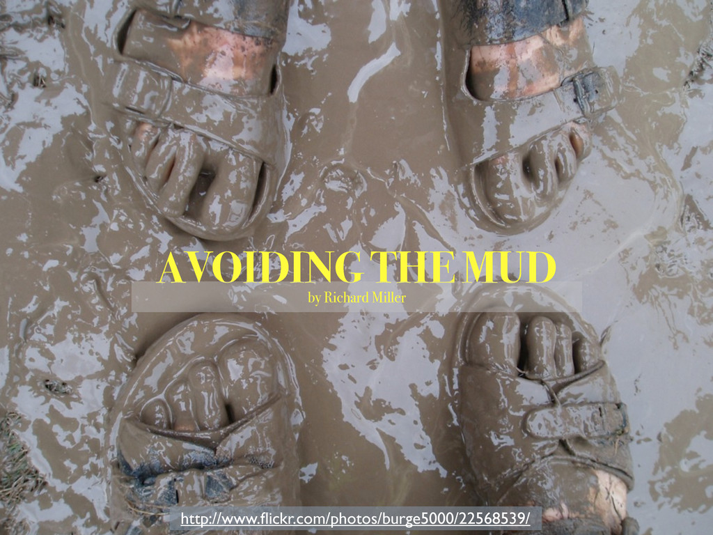 AVOIDING THE MUD by Richard Miller http://www.fl...