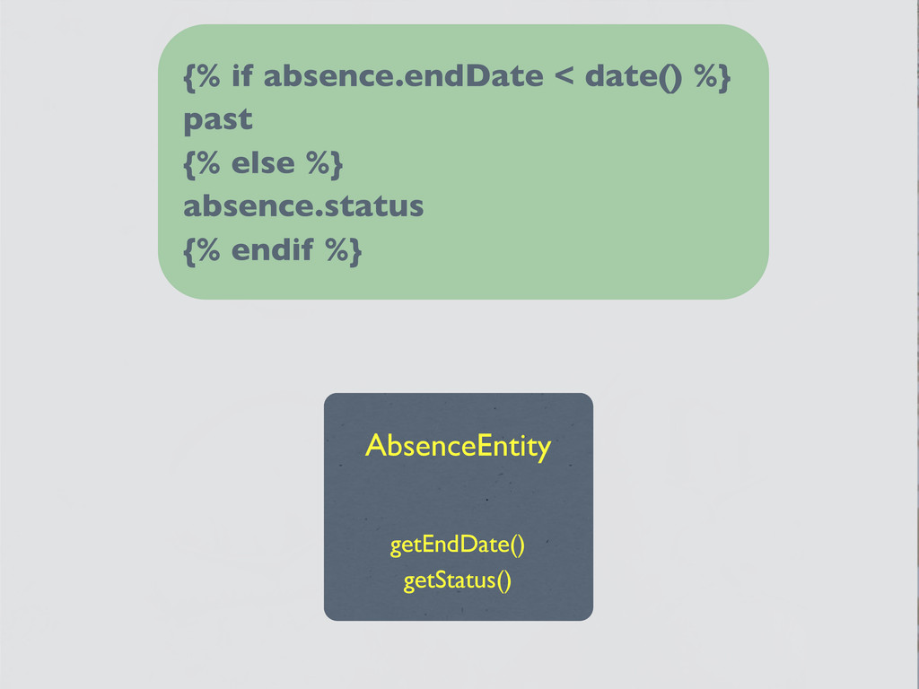 {% if absence.endDate < date() %} past {% else ...
