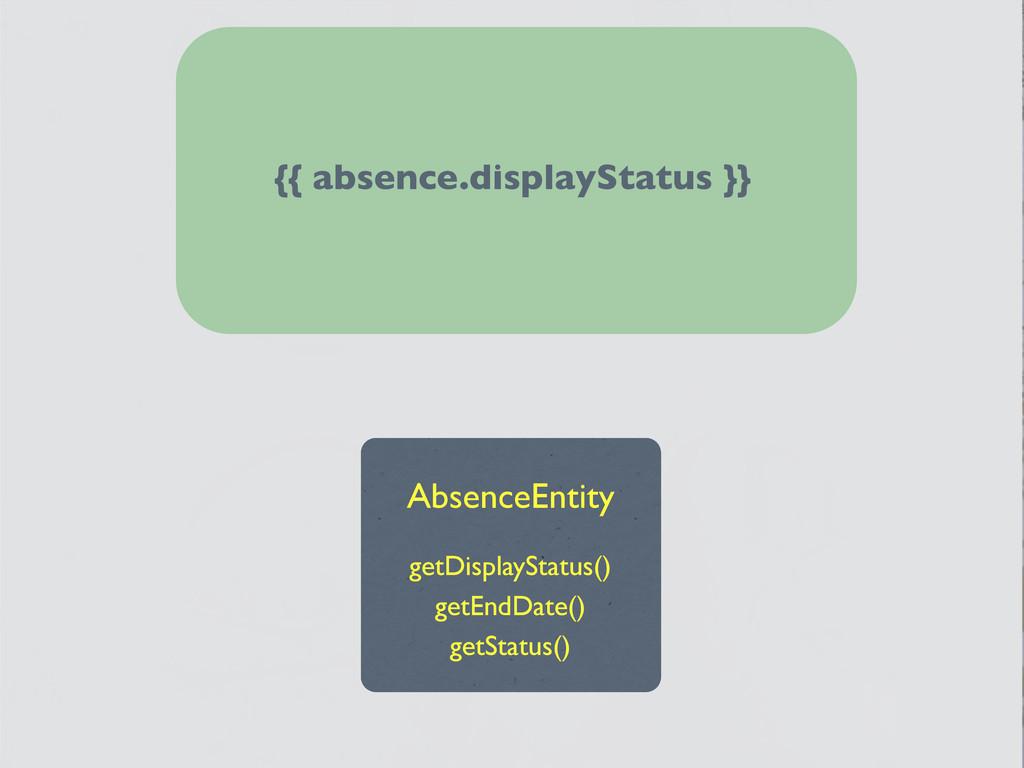 {{ absence.displayStatus }} getDisplayStatus() ...