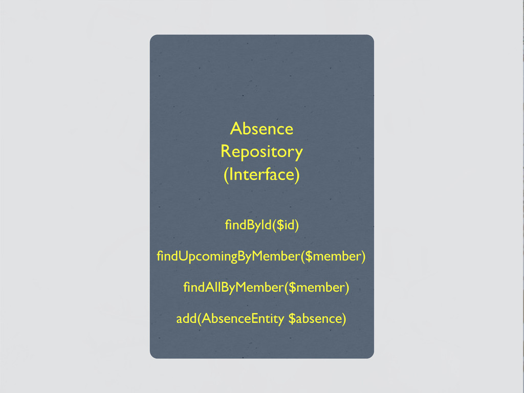 Absence Repository (Interface) findById($id) find...