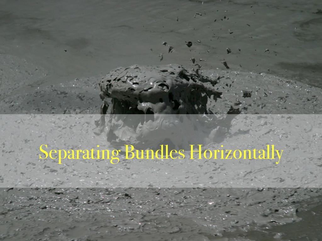 Separating Bundles Horizontally