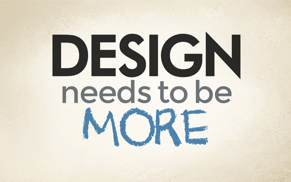 DESIGN needs to be more