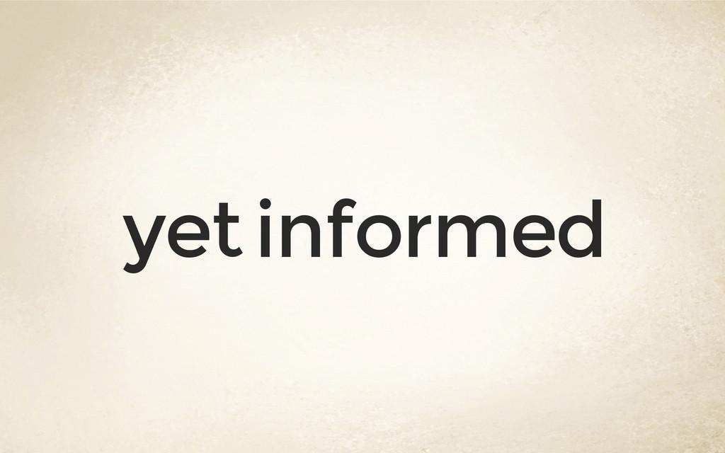 yet informed