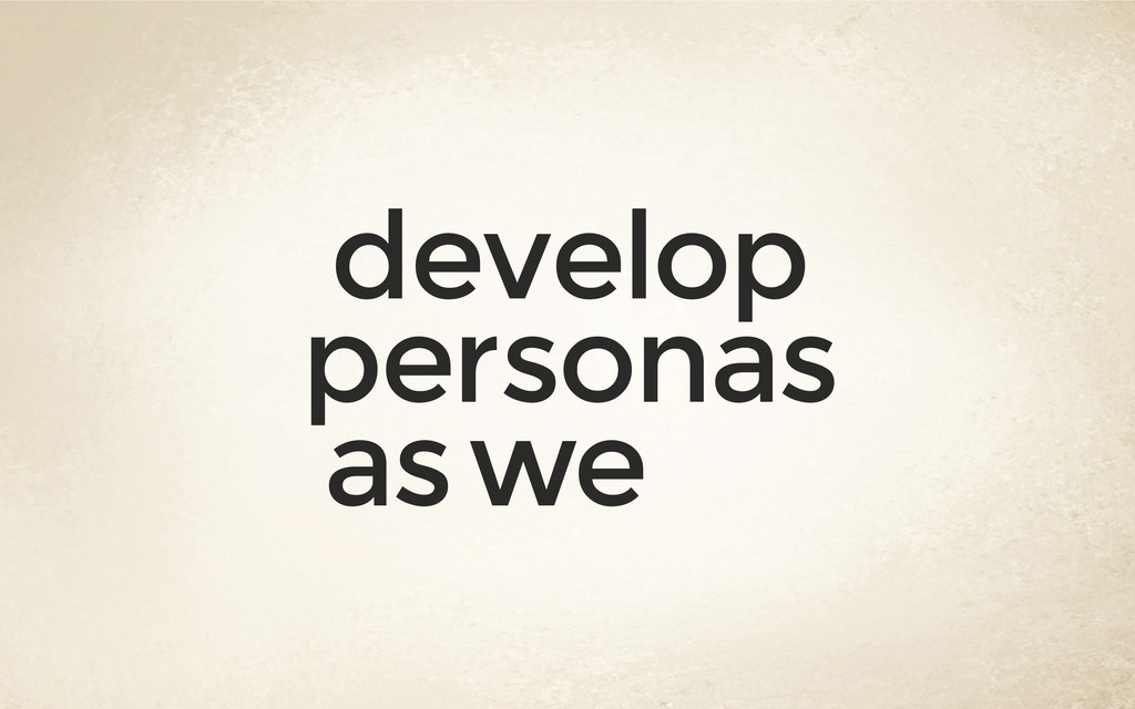 develop personas as we