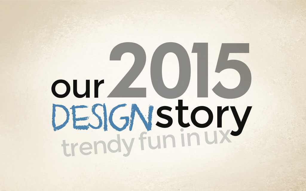 story design 2015 our trendy fun in ux