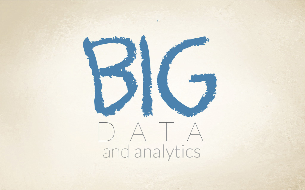 Big D A T A and analytics