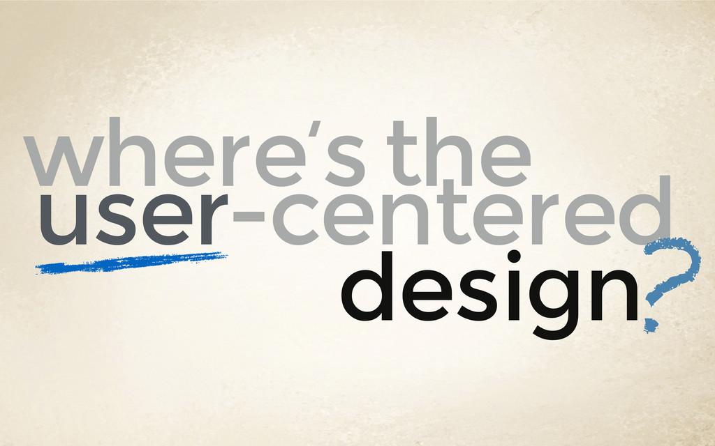 design user-centered ? where's the