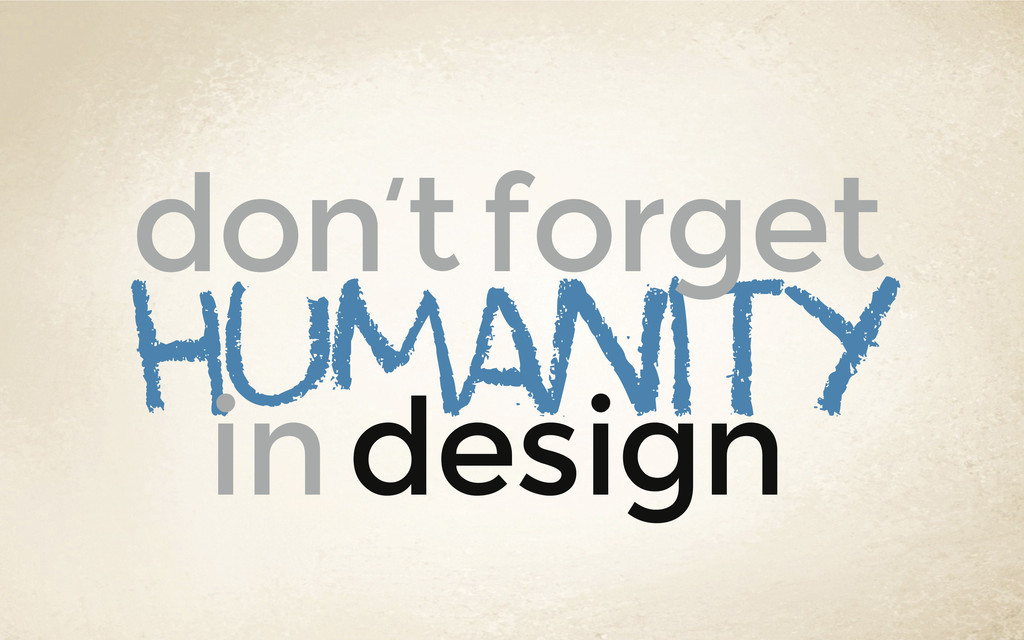 humanity don't forget in design